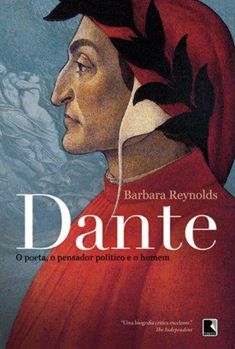 Dante - O poeta, o pensador político e o homem