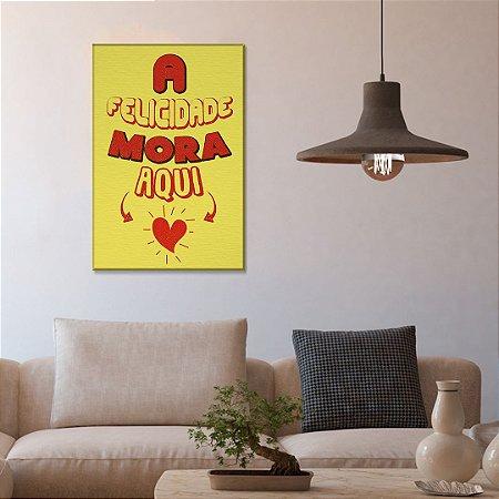 Quadro Decorativo - A felicidade mora aqui