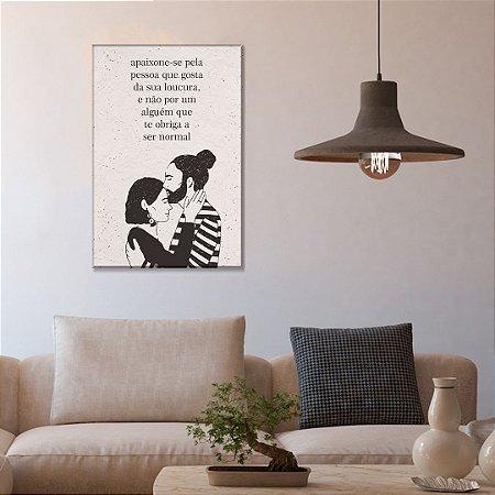 Quadro Decorativo - Apaixone-se pela pessoa que gosta da sua loucura
