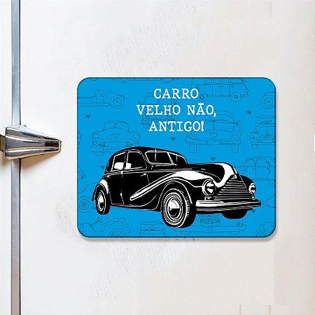 Imã Decorativo - Carro velho não, antigo!