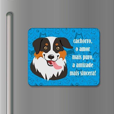 Imã Decorativo - Cachorro, o amor mais puro, a amizade mais sincera!