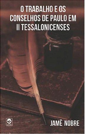 O trabalho e os conselhos de Paulo em II Tessalonicenses - Jame Nobre