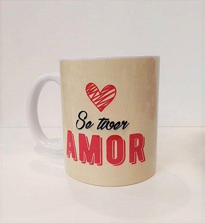 Caneca Cerâmica - Se tiver amor o resto a gente constrói