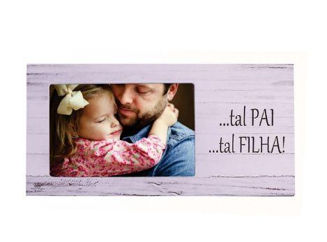 Porta retrato MDF 10x15- Tal Pai... tal filha !