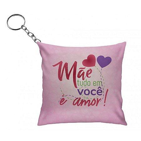 Chaveiro Almofada- Mãe tudo em você é amor!!