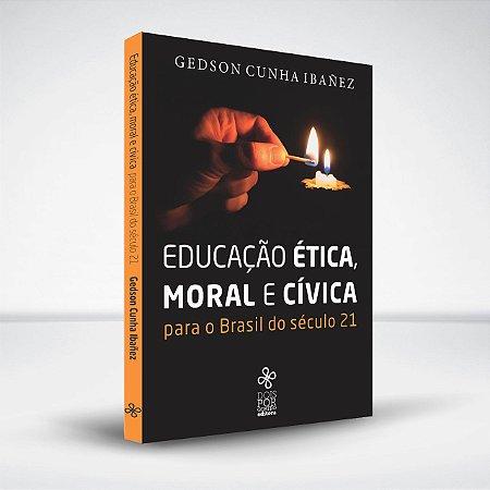 Educação ética, moral e cívica para o Brasil do século 21