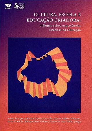 Cultura, escola e educação criadora: diálogos sobre experiências estíticas na educação