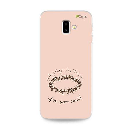 Capinha para Galaxy J6 Plus - Foi por você
