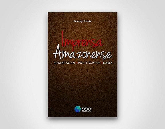 Imprensa Amazonense: Chantagem, Politicagem e Lama
