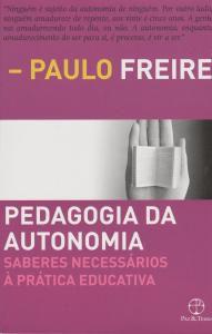 Pedagogia da Autonomia - Saberes necessários à prática educativa - Paulo Freire