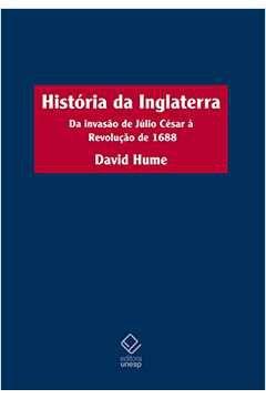História da Inglaterra: da invasão de Júlio César à Revolução de 1688 - David Hume