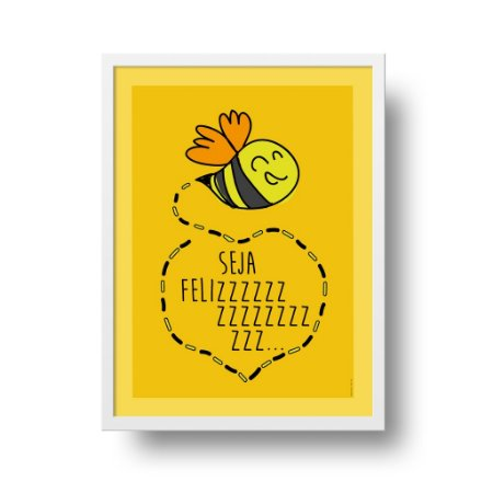 Quadro Poster Felicidade - Abelha Felizzzzz