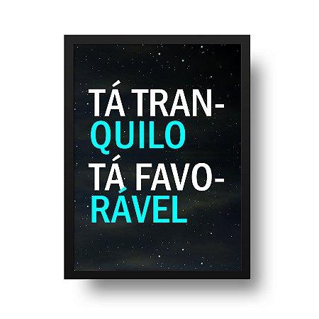 Quadro Poster Tá Tranquilo Tá Favorável