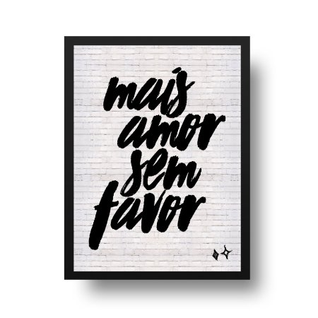 Quadro Poster Decorativo Frase - Mais Amor Sem Favor, Preto e Branco