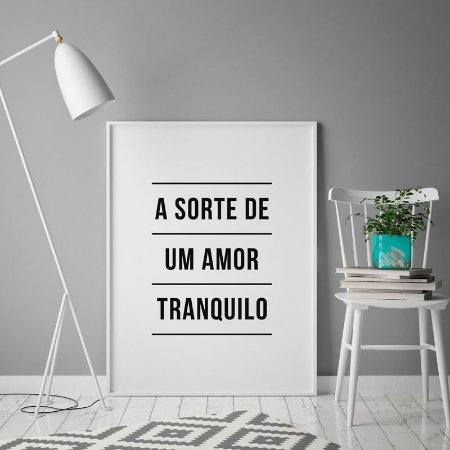 Quadro Poster Decorativo A Sorte de Um Amor Tranquilo - Frase, Música, Cazuza