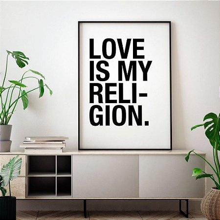 Quadro Poster Decorativo Love Is My Religion Preto e Branco - Frase, Música, Amor