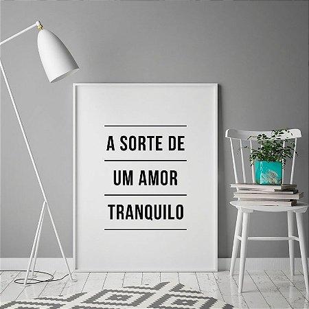Quadro Decorativo Poster A Sorte de Um Amor Tranquilo - Frase, Música, Cazuza