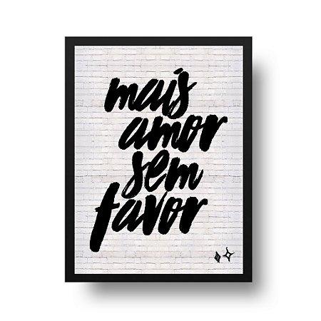 Quadro Poster Decorativo Frase Mais Amor Sem Favor Preto E Branco