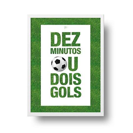 Quadro Poster Decorativo Futebol Frase Dez Minutos ou Dois Gols - Bola, Esporte