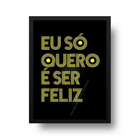 Quadro Decorativo Poster Música Eu Só Quero É Ser Feliz - Frase, Funk