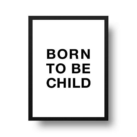 Quadro Poster Decorativo Quarto Criança Minimalista - Frase, Born to Be Child