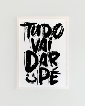 Quadro Decorativo Poster Tudo Vai Dar Pé - Frase, Escrita, Preto e Branco