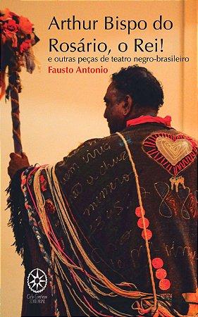 Arthur Bispo do Rosário, o Rei! e outras peças de teatro negro-brasileiro