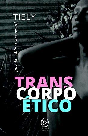 TransCorpoÉtico [poesia erótica trans negra] - Tiely