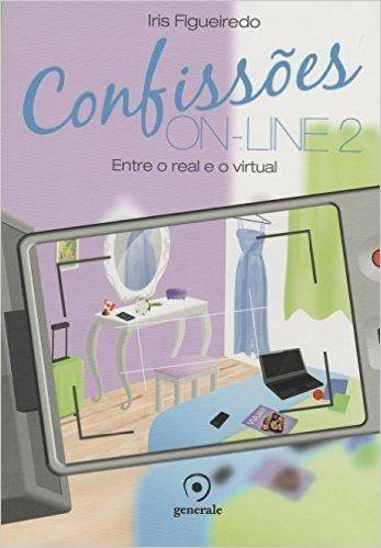 Confissões On-line 2 - Entre o real e o virtual - Iris Figueiredo