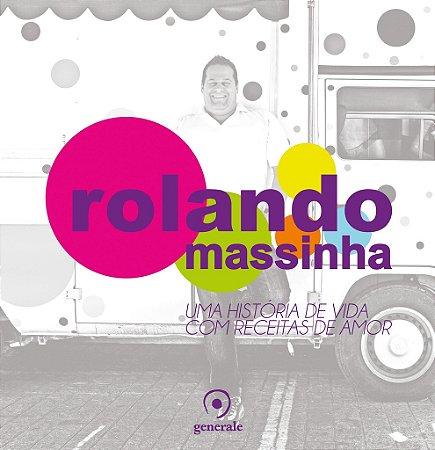Rolando Massinha - Uma História de Vida com Receitas de Amor - Rolando Vanucci