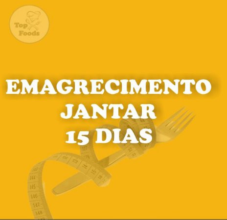 KIT EMAGRECIMENTO JANTAR 15 DIAS