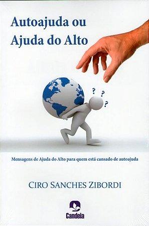 Autoajuda ou Ajuda do Alto - Ciro Sanches Zibordi