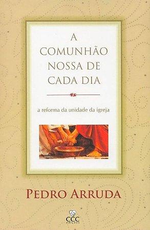A Comunhão Nossa de Cada Dia - Pedro Arruda
