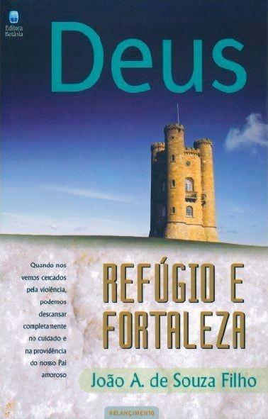 Deus Refúgio e Fortaleza - João A. de Souza Filho