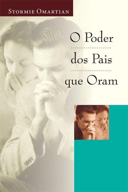 O Poder dos Pais que Oram - Stormie  Omartian