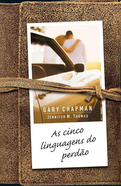 As Cinco Linguagem do Perdão - Gary Chapman
