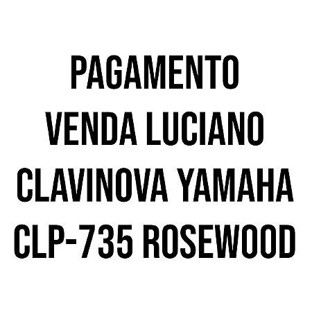 PAGAMENTO LUCIANO - CLAVINOVA YAMAHA CLP735R ROSEWOOD CLP735