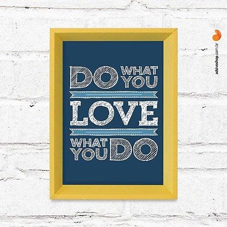 """Quadro Decorativo """"Love What You Do"""""""