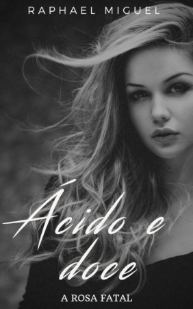 * ÁCIDO & DOCE: A ROSA FATAL (E-BOOK)