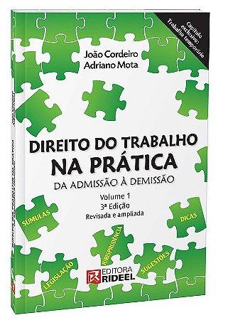 Direito do Trabalho na Pratica - da Admissão a Demissão - 3ª edição