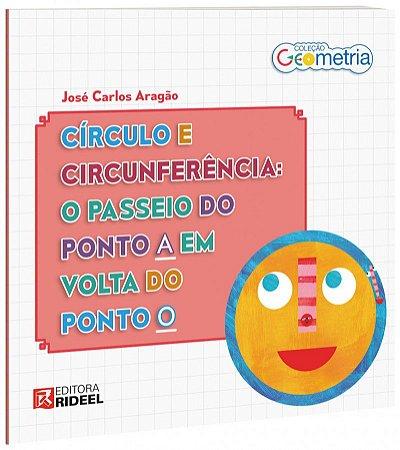Geometria - O CIRCULO E A CIRCUNFERENCIA 1ED.