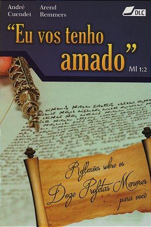Eu vos tenho amado, Reflexoes sobre os Doze Profetas Menores para voce