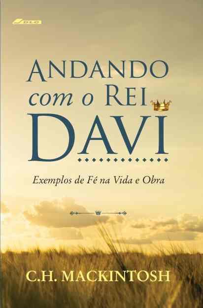 Andando com o Rei Davi - Exemplos de Fé na Vida e Obra
