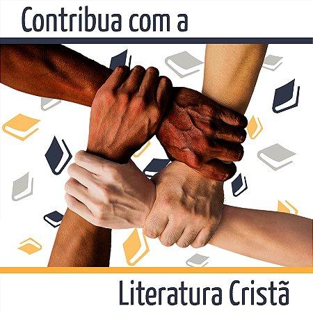 Quero contribuir para a LITERATURA CRISTÃ sadia e o EVANGELHO