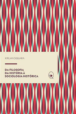 Da filosofia da história à sociologia histórica | Kirlian Siquara