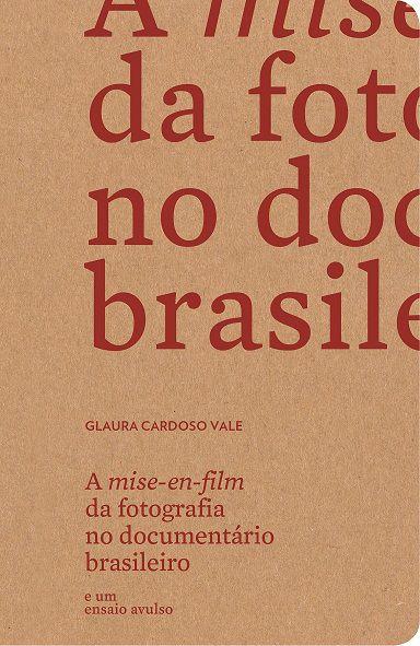 A Mise-en-film da fotografia no documentário brasileiro e um ensaio avulso | Glaura Cardoso Vale
