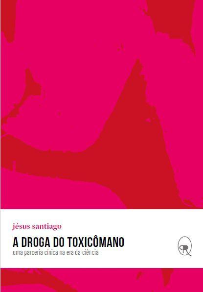 A droga do toxicômano | Jésus Santiago