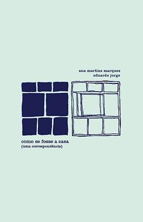 Como se fosse a casa | Ana Martins Marques e Eduardo Jorge
