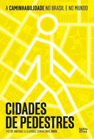 Cidades de pedestres: a caminhabilidade no Brasil e no mundo | Victor Andrade & Clarisse Cunha Linke (Orgs.)