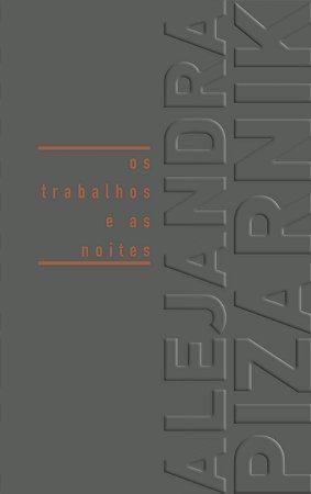 Os trabalhos e as noites | Alejandra Pizarnik | Apresentação de Ana Martins Marques